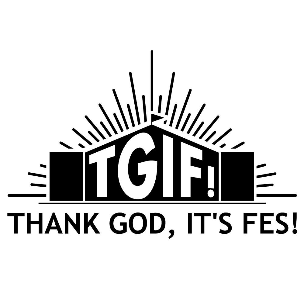 TGIF! THANK GOD IT'S FES!